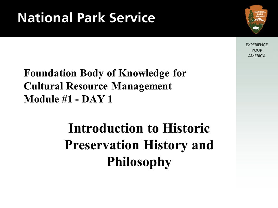 Foundation Body of Knowledge for Cultural Resource Management Module #1 - DAY 1 Introduction to Historic Preservation History and Philosophy