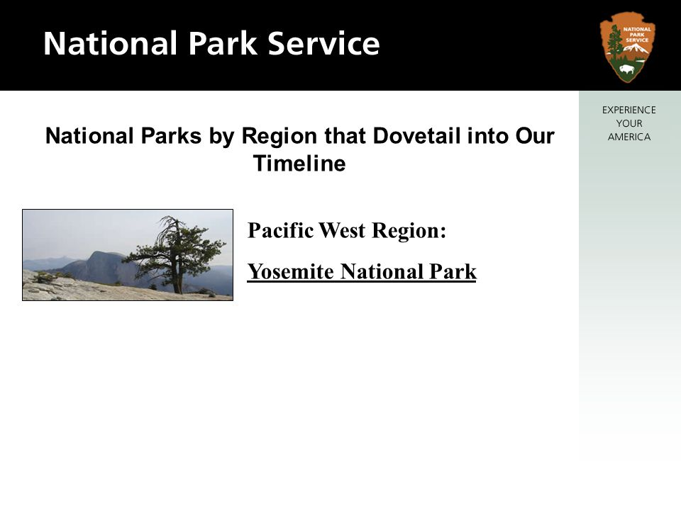 National Parks by Region that Dovetail into Our Timeline Pacific West Region: Yosemite National Park