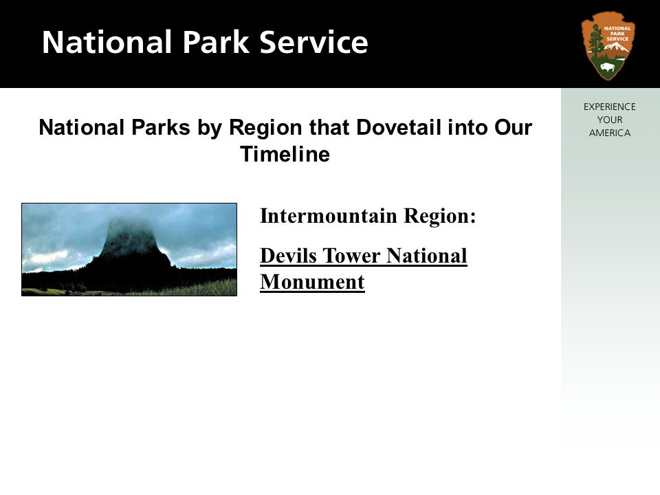 National Parks by Region that Dovetail into Our Timeline Intermountain Region: Devils Tower National Monument