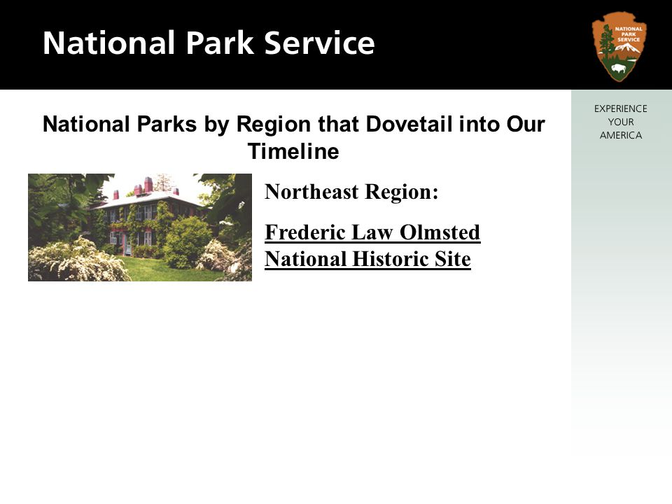 National Parks by Region that Dovetail into Our Timeline Northeast Region: Frederic Law Olmsted National Historic Site