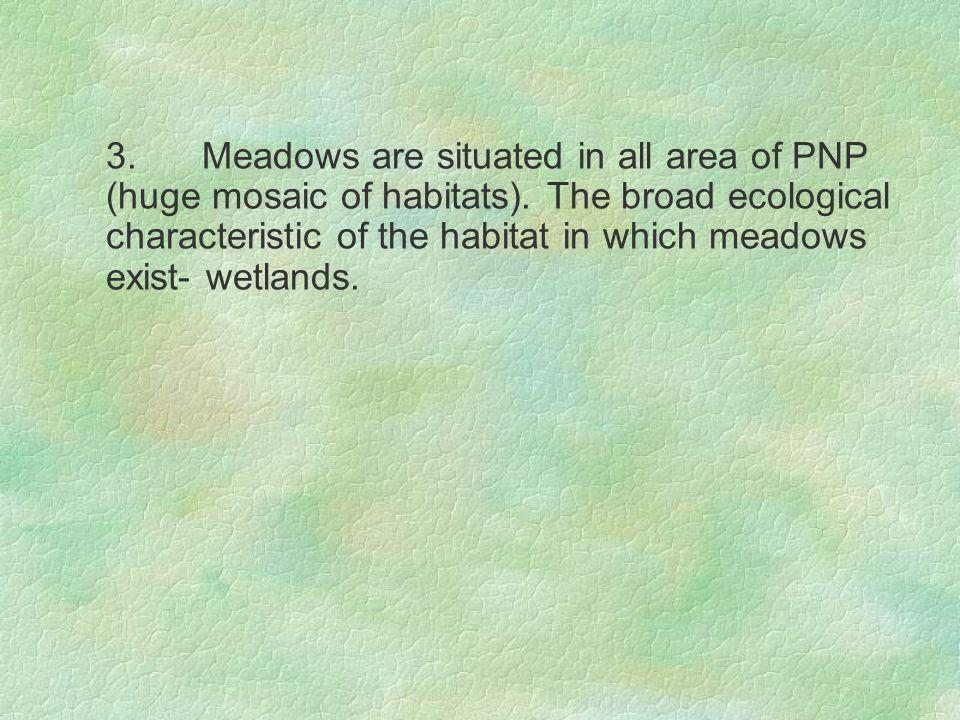 3.Meadows are situated in all area of PNP (huge mosaic of habitats).