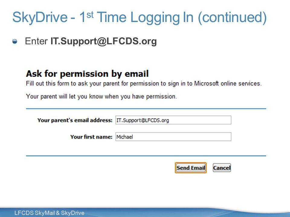 28 LFCDS SkyMail & SkyDrive SkyDrive - 1 st Time Logging In (continued) Enter IT.Support@LFCDS.org