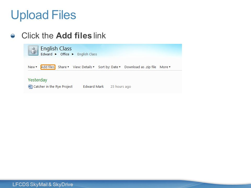 31 LFCDS SkyMail & SkyDrive Upload Files Click the Add files link