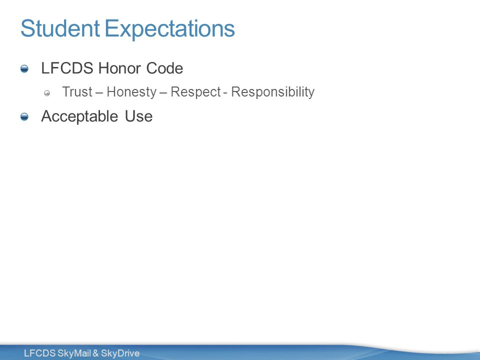 6 LFCDS SkyMail & SkyDrive Student Expectations LFCDS Honor Code Trust – Honesty – Respect - Responsibility Acceptable Use
