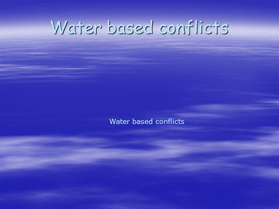 Water based conflicts