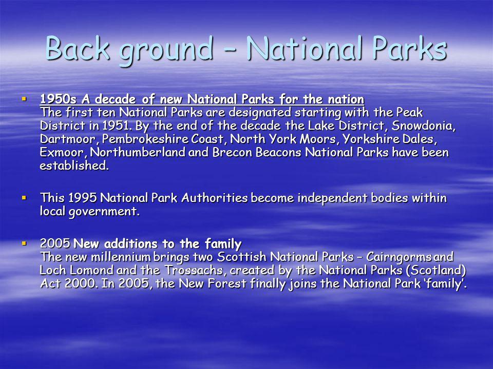 The UK National Parks Order of National Parks designation Order of National Parks designation Peak District - 1951 Peak District - 1951 Lake District - 1951 Lake District - 1951 Snowdonia - 1951 Snowdonia - 1951 Dartmoor - 1951 Dartmoor - 1951 Pembrokeshire Coast - 1952 Pembrokeshire Coast - 1952 North York Moors - 1952 North York Moors - 1952 Yorkshire Dales - 1954 Yorkshire Dales - 1954 Exmoor - 1954 Exmoor - 1954 Northumberland - 1956 Northumberland - 1956 Brecon Beacons - 1957 Brecon Beacons - 1957 The Broads - 1989 The Broads - 1989 Loch Lomond & The Trossachs - 2002 Loch Lomond & The Trossachs - 2002 Cairngorms - 2003 Cairngorms - 2003 The New Forest - 2005 The New Forest - 2005