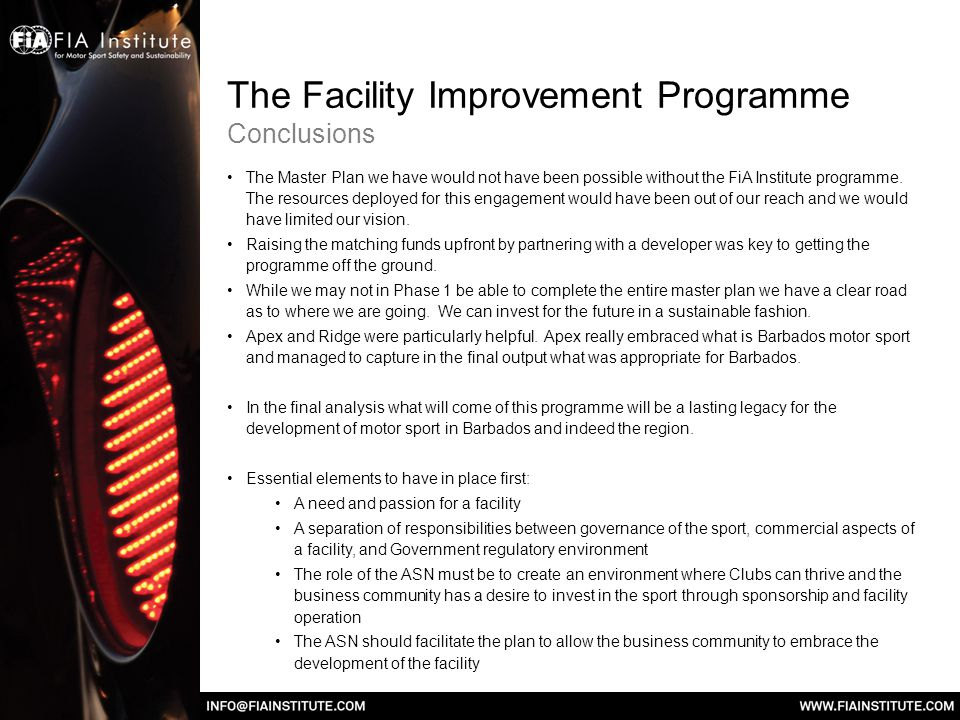 The Facility Improvement Programme Conclusions The Master Plan we have would not have been possible without the FiA Institute programme.