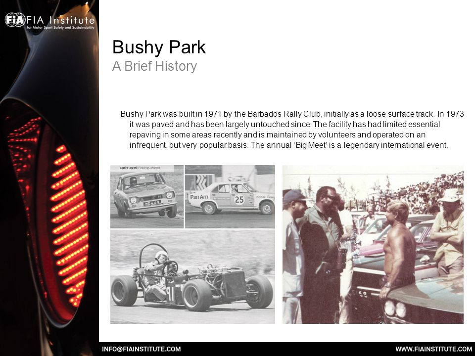 Bushy Park A Brief History Bushy Park was built in 1971 by the Barbados Rally Club, initially as a loose surface track.