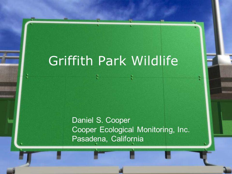 Griffith Park Wildlife Daniel S. Cooper Cooper Ecological Monitoring, Inc. Pasadena, California
