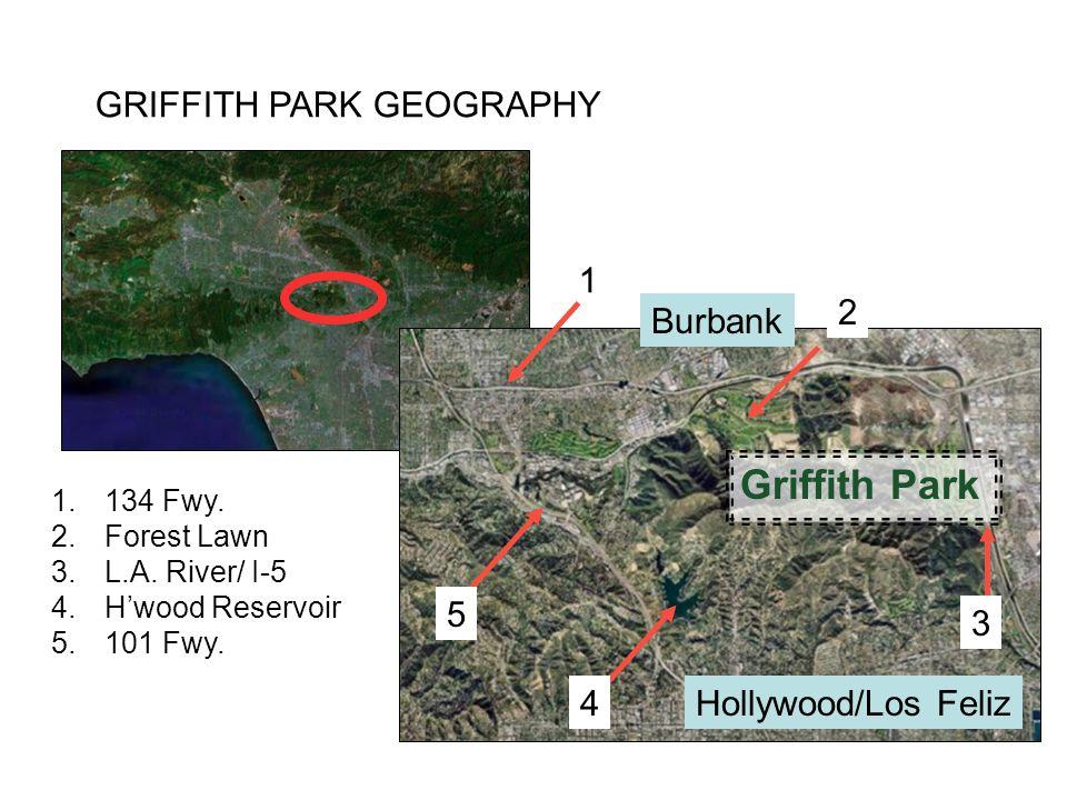 GRIFFITH PARK GEOGRAPHY Hollywood/Los Feliz Burbank 1 2 3 4 5 1.134 Fwy.