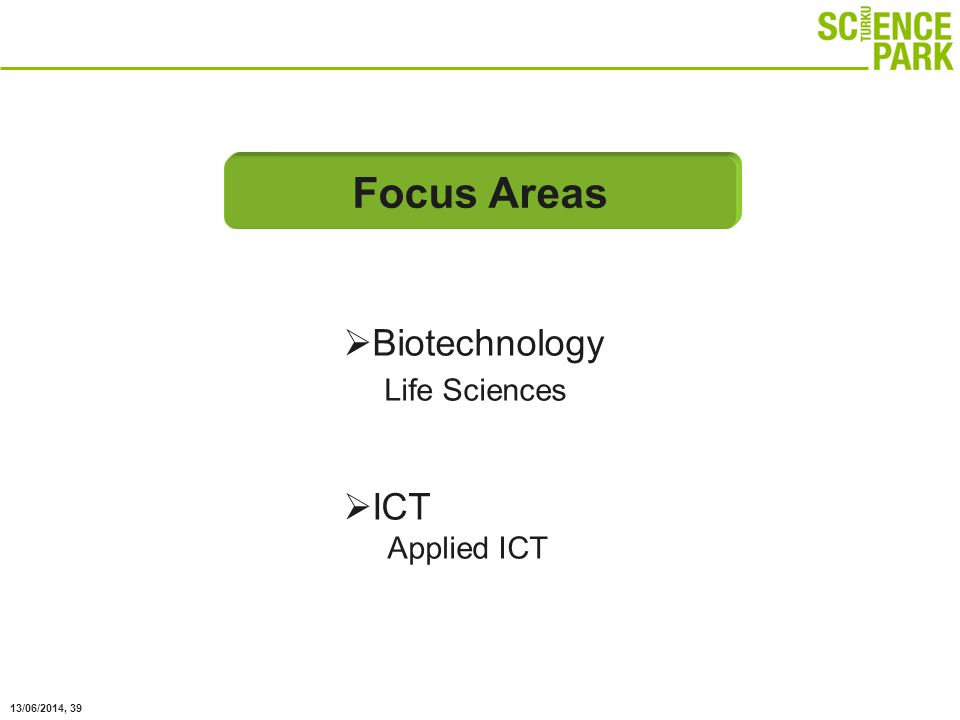 13/06/2014, 39 Operative coverage Focus Areas Biotechnology Life Sciences ICT Applied ICT