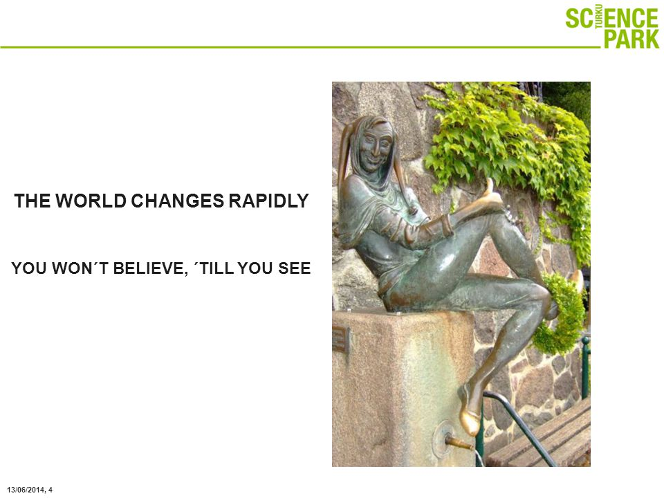 13/06/2014, 4 THE WORLD CHANGES RAPIDLY YOU WON´T BELIEVE, ´TILL YOU SEE