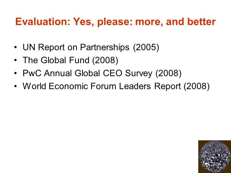 Evaluation: Yes, please: more, and better UN Report on Partnerships (2005) The Global Fund (2008) PwC Annual Global CEO Survey (2008) World Economic F