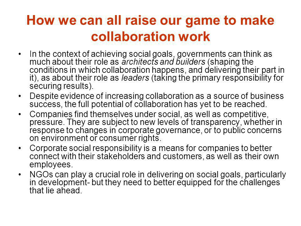 How we can all raise our game to make collaboration work In the context of achieving social goals, governments can think as much about their role as a