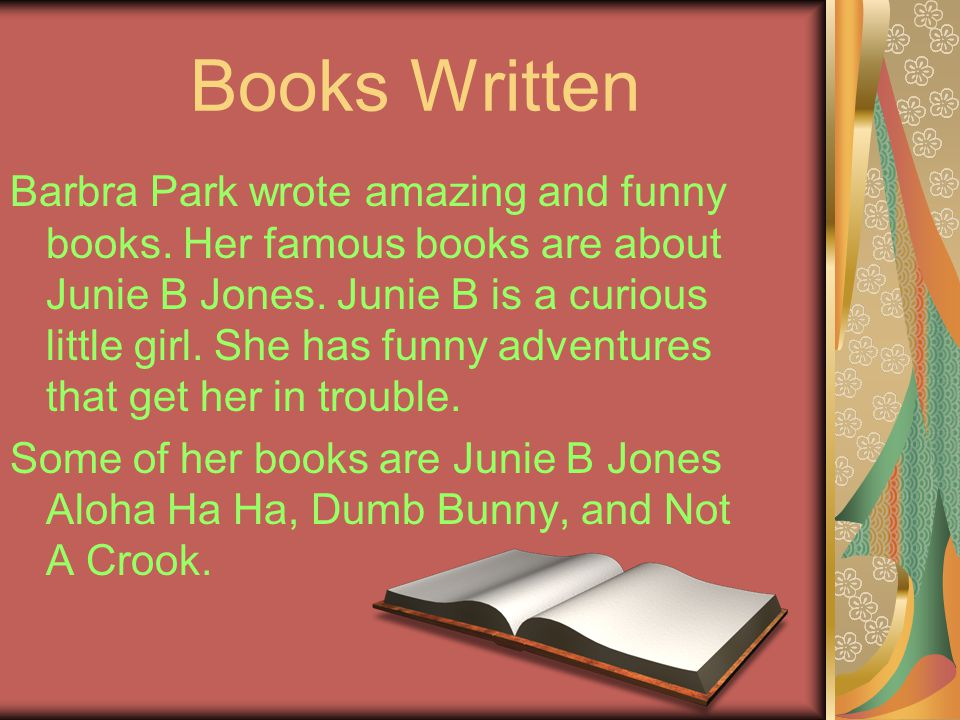 Books Written Barbra Park wrote amazing and funny books.