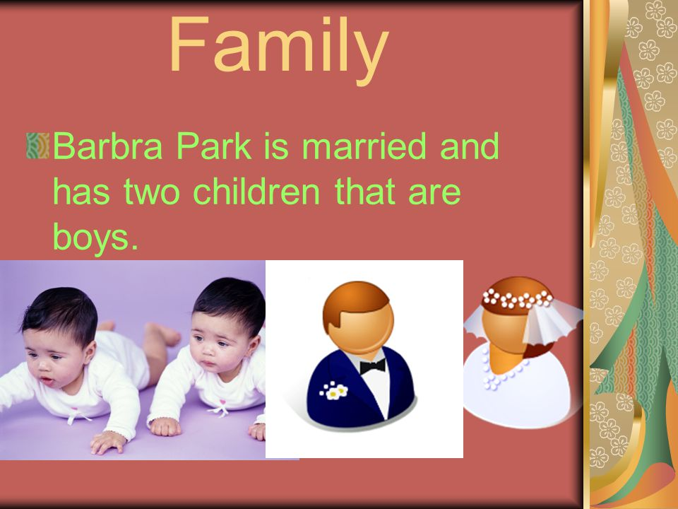 Family Barbra Park is married and has two children that are boys.