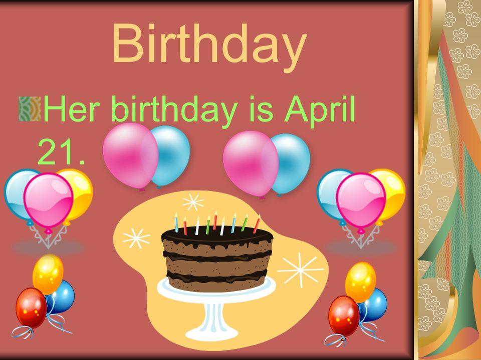 Birthday Her birthday is April 21.