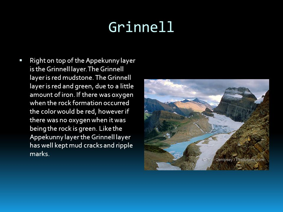 Grinnell Right on top of the Appekunny layer is the Grinnell layer. The Grinnell layer is red mudstone. The Grinnell layer is red and green, due to a