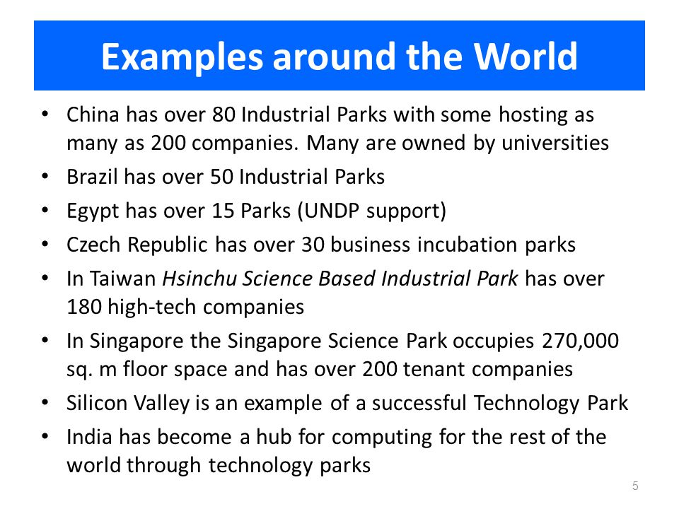 Examples around the World China has over 80 Industrial Parks with some hosting as many as 200 companies. Many are owned by universities Brazil has ove