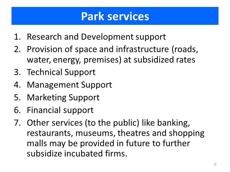 Park services 1.Research and Development support 2.Provision of space and infrastructure (roads, water, energy, premises) at subsidized rates 3.Techni