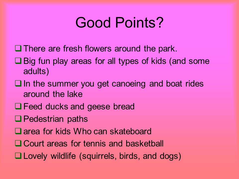 Good Points. There are fresh flowers around the park.