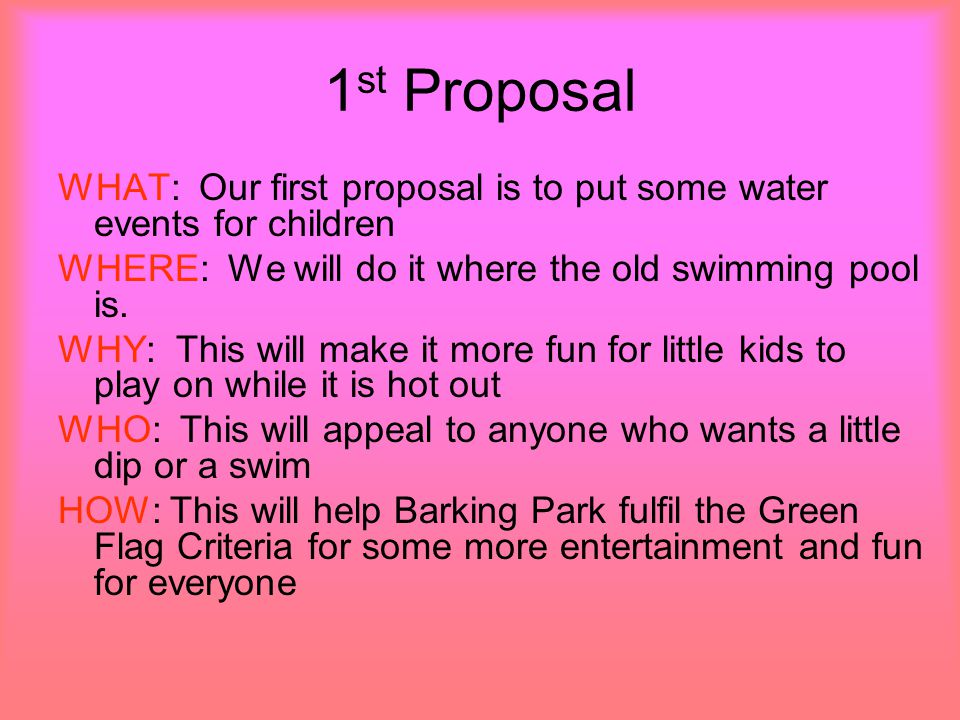 2 nd Proposal: WHAT: Our second proposal is to put a little stage for shows WHERE: We will do it in the putting green WHY: This will make people more into coming to barking park WHO: This will appeal to smaller kids as there will kid shows HOW: This will help Barking Park fulfil the Green Flag Criteria because it will be amusing and entertaining