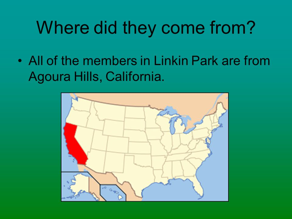 Where did they come from? All of the members in Linkin Park are from Agoura Hills, California.