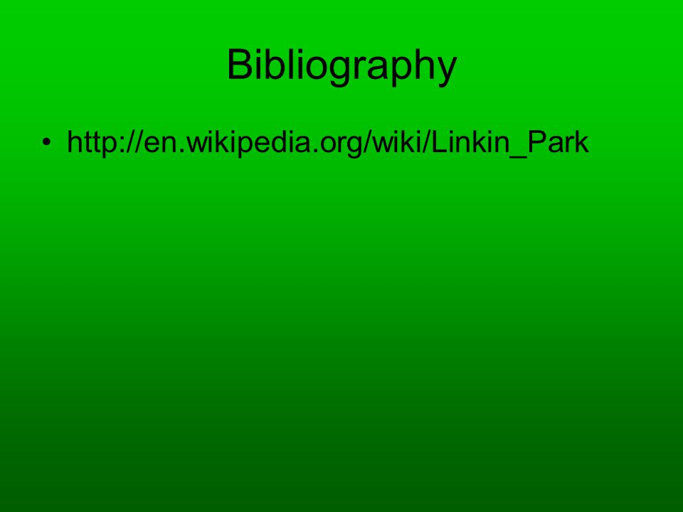 Bibliography http://en.wikipedia.org/wiki/Linkin_Park