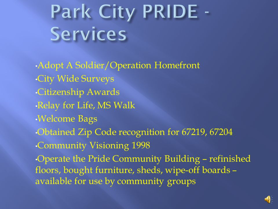 PRIDE has provided these SERVICES to the residents of Park City: Published the Park City Phonebook Represented Park City at the Kansas Sampler Promoted Bluegrass Festival and helped with it Started the Park City Ring of Clowns to provide entertainment for children in hospitals and residents of care homes Conducted Candidate Forums: 93,97,99,01,05, 07 Salute to Freedom Fourth of July Celebration 2002 – 2008