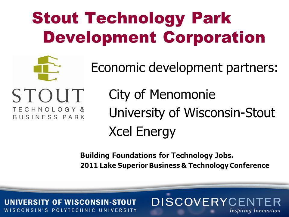 Stout Technology Park Development Corporation Economic development partners: City of Menomonie University of Wisconsin-Stout Xcel Energy Building Foun