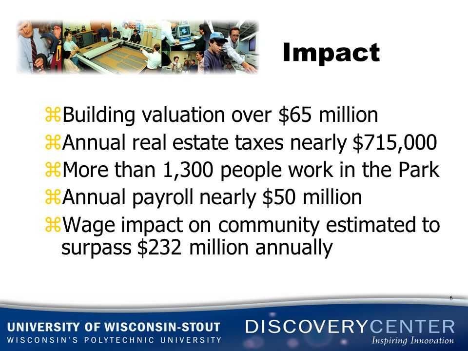 Impact zBuilding valuation over $65 million zAnnual real estate taxes nearly $715,000 zMore than 1,300 people work in the Park zAnnual payroll nearly