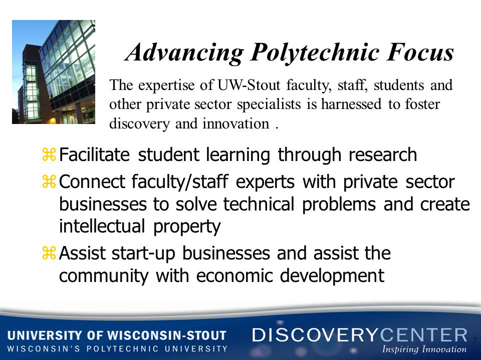 Advancing Polytechnic Focus The expertise of UW-Stout faculty, staff, students and other private sector specialists is harnessed to foster discovery a
