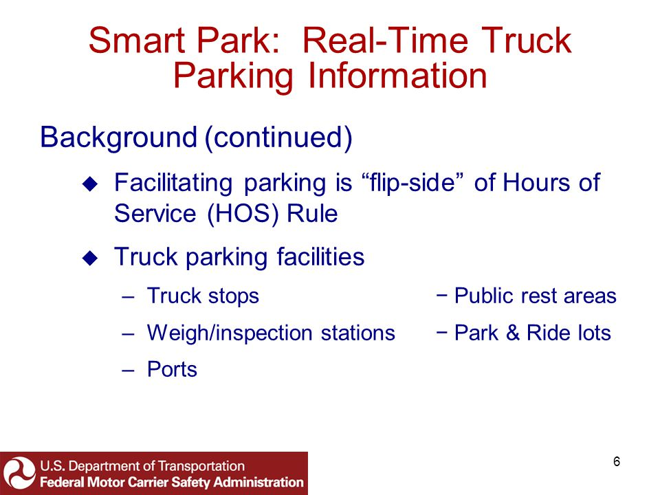 7 Smart Park: Real-Time Truck Parking Information Background (continued) NTSB in Highway Special Investigation Report (SIR-00/01) –Notes lack of information on safe, available parking for trucks on/near interstate highways –Recommends FMCSA compile a guide on truck parking locations & availability