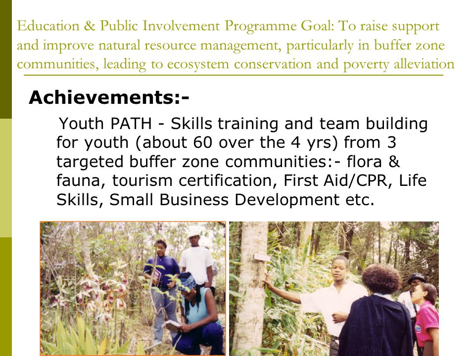 Education & Public Involvement Programme Goal: To raise support and improve natural resource management, particularly in buffer zone communities, lead