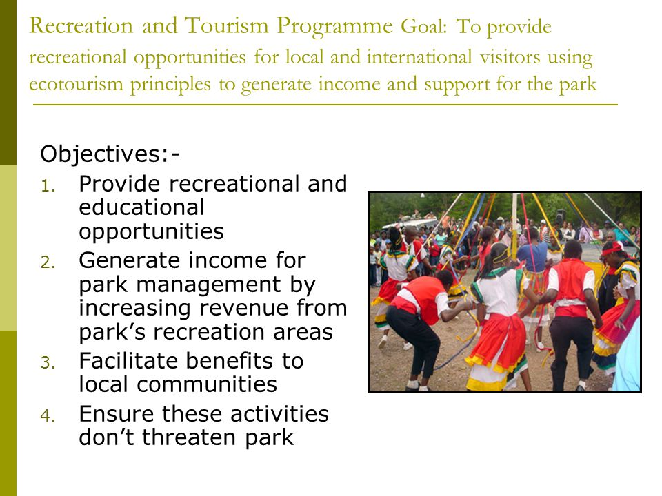 Recreation and Tourism Programme Goal: To provide recreational opportunities for local and international visitors using ecotourism principles to gener