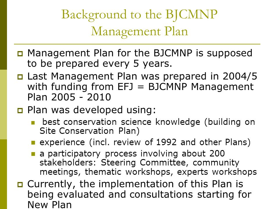 Background to the BJCMNP Management Plan Management Plan for the BJCMNP is supposed to be prepared every 5 years.