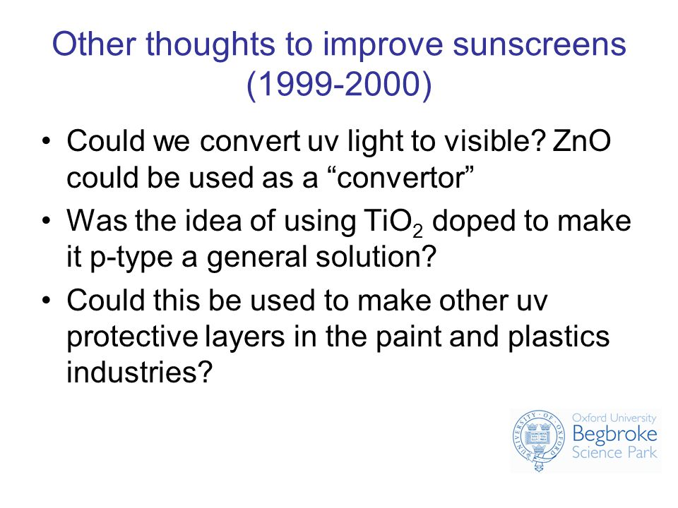 Other thoughts to improve sunscreens (1999-2000) Could we convert uv light to visible.