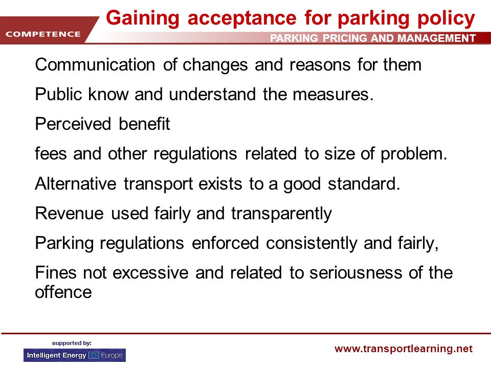 PARKING PRICING AND MANAGEMENT www.transportlearning.net Gaining acceptance for parking policy Communication of changes and reasons for them Public know and understand the measures.