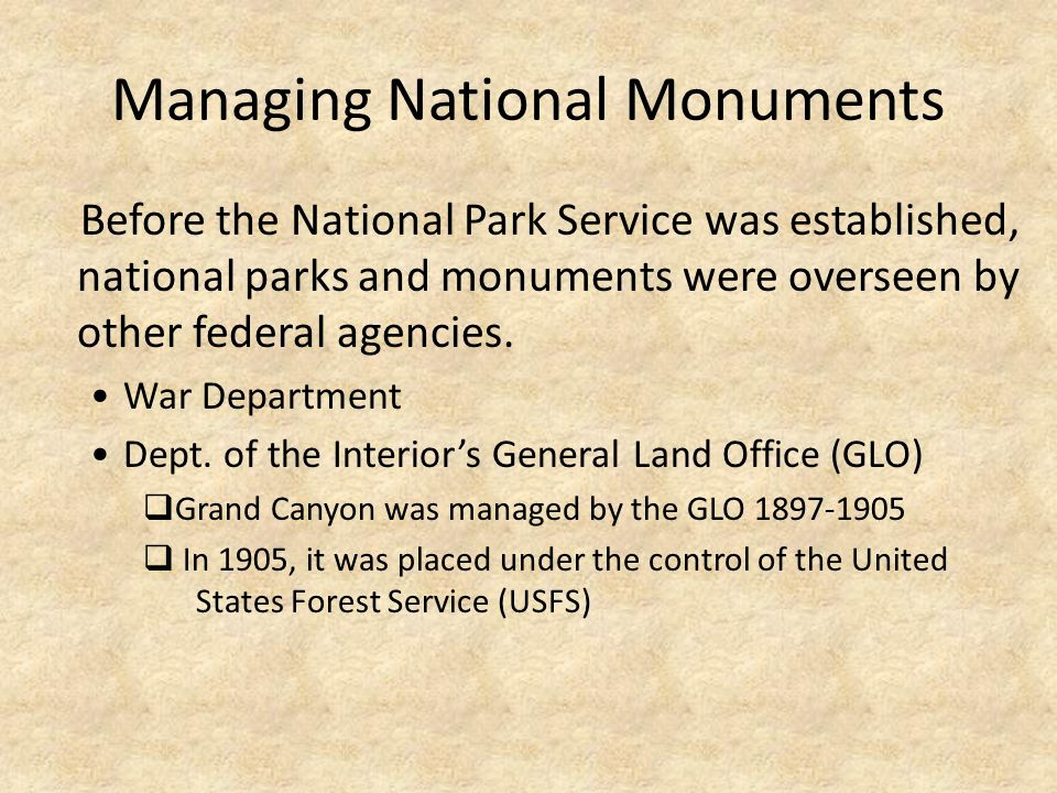 Managing National Monuments Before the National Park Service was established, national parks and monuments were overseen by other federal agencies.