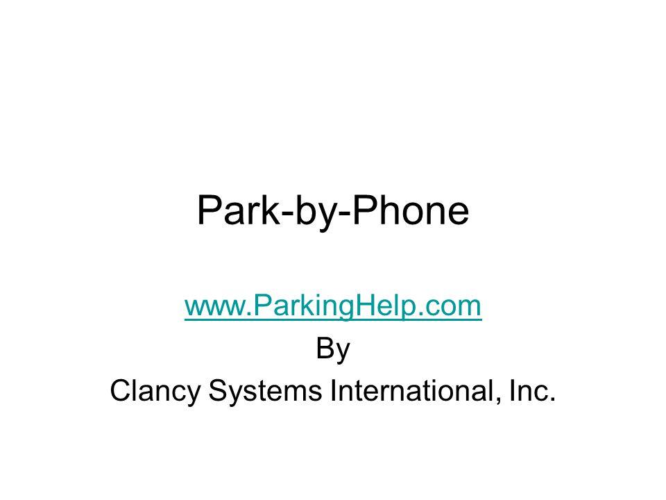 Park-by-Phone www.ParkingHelp.com By Clancy Systems International, Inc.