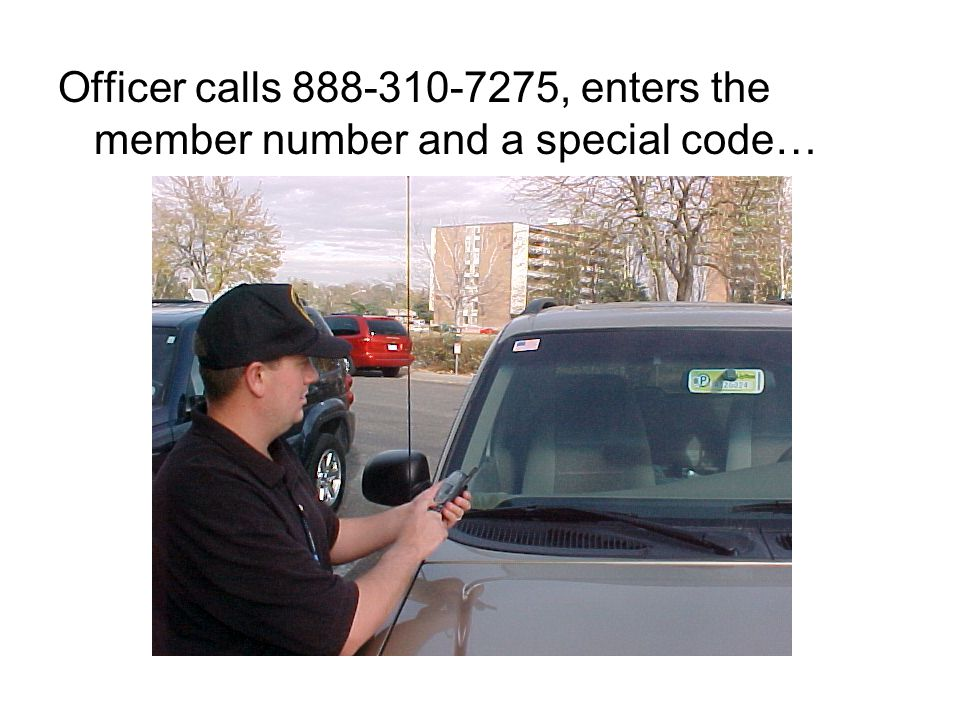 Officer calls 888-310-7275, enters the member number and a special code…