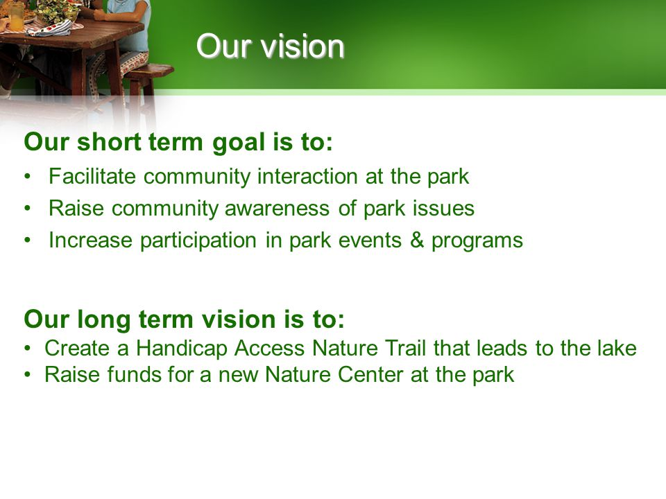 Our short term goal is to: Facilitate community interaction at the park Raise community awareness of park issues Increase participation in park events