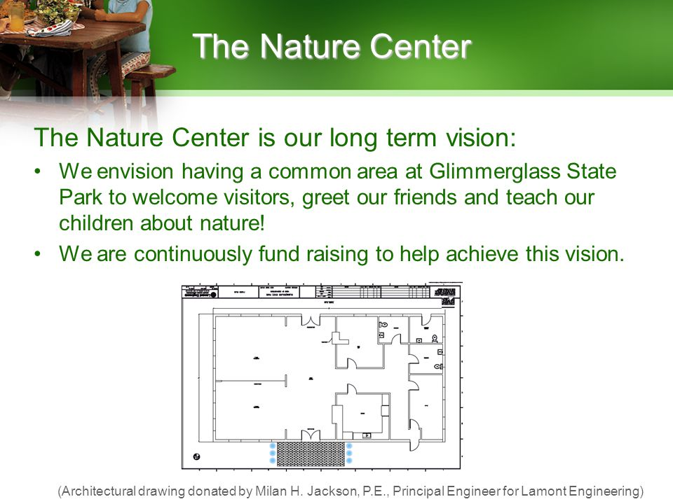 The Nature Center The Nature Center is our long term vision: We envision having a common area at Glimmerglass State Park to welcome visitors, greet our friends and teach our children about nature.
