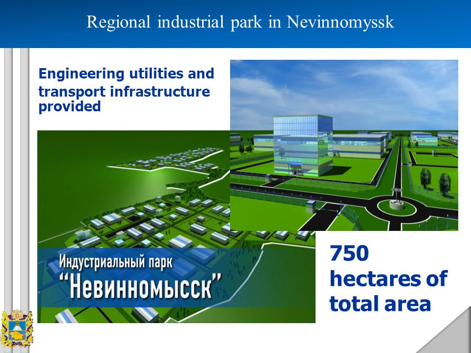 Projects and residents of industrial park in Nevinnomyssk 1.Construction of the plant producing sandwich panels made from polyurethane with ventilating system (CJSC «lissnat-Yug», 200 new jobs, cost 515,0 mln.rubles) 2.Construction of the plant producing metal profile, including for gypsum plasterboard (LLC «Nevinnomyssky profil», 50 new jobs, 100,0 mln.