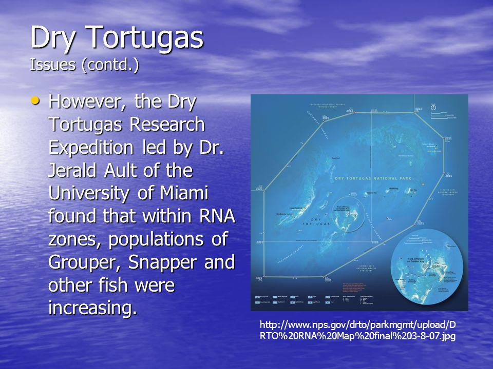 Dry Tortugas Issues (contd.) However, the Dry Tortugas Research Expedition led by Dr.