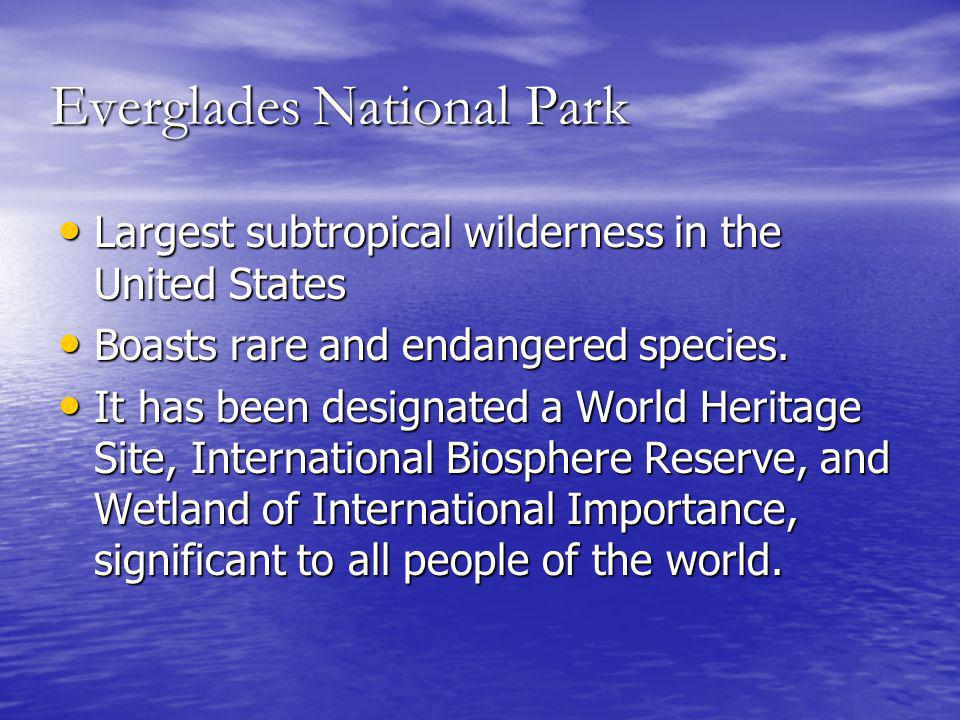 Largest subtropical wilderness in the United States Largest subtropical wilderness in the United States Boasts rare and endangered species.