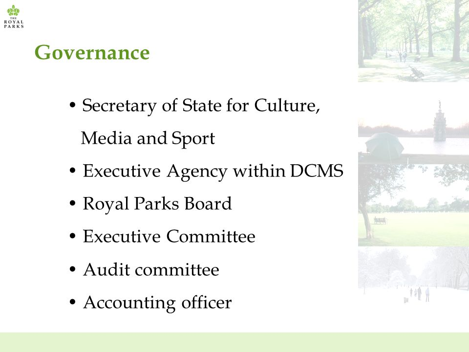 Governance Secretary of State for Culture, Media and Sport Executive Agency within DCMS Royal Parks Board Executive Committee Audit committee Accounting officer