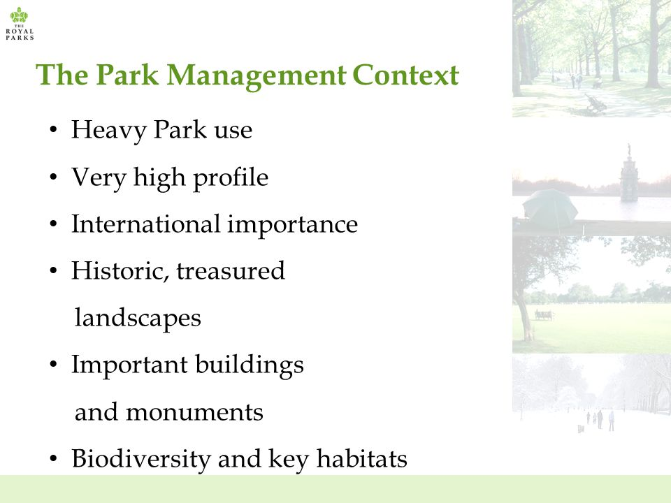 The Park Management Context Heavy Park use Very high profile International importance Historic, treasured landscapes Important buildings and monuments Biodiversity and key habitats