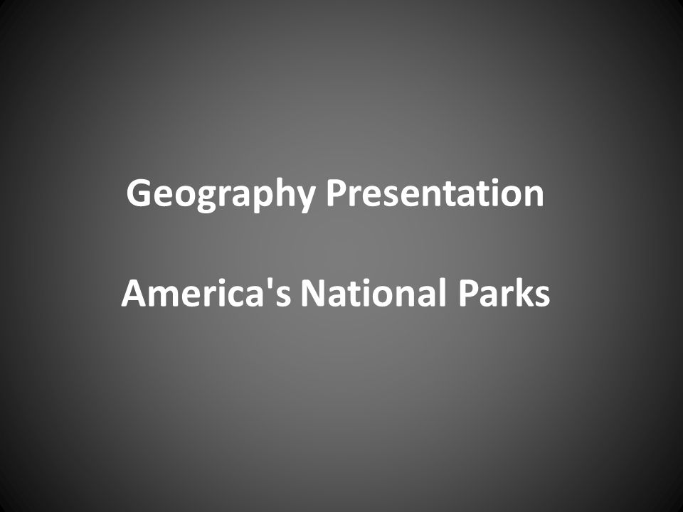 Geography Presentation America s National Parks