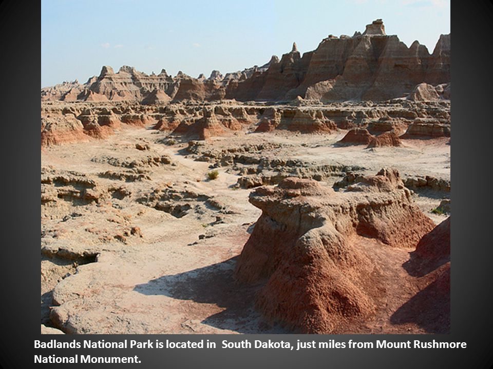 Badlands National Park is located in South Dakota, just miles from Mount Rushmore National Monument.